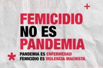 FEMICIDIO NO ES PANDEMIA. ES VIOLENCIA MACHISTA