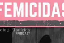 El suicida. El episodio 03 del podcast FEMICIDAS
