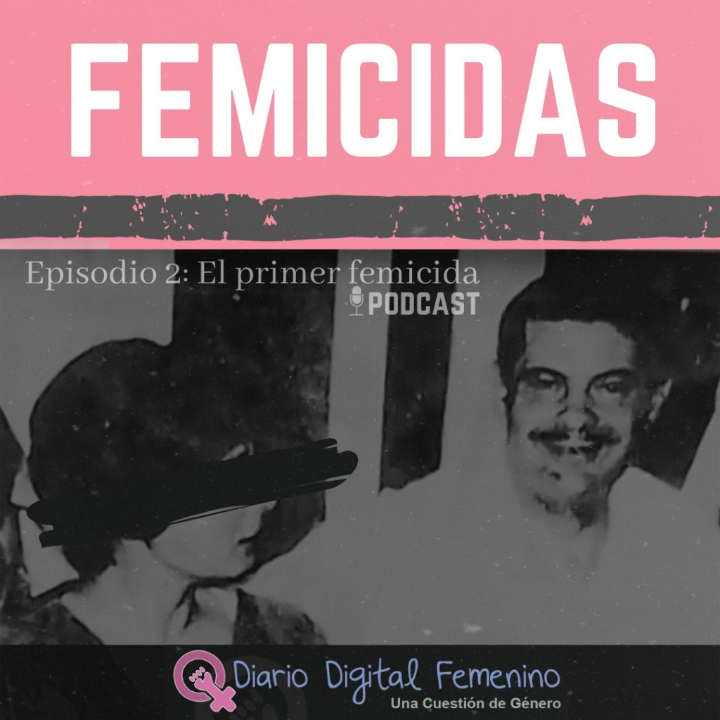 "FEMICIDAS Episodio 2: ""El primer femicida"""