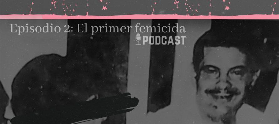 FEMICIDAS Episodio 2: «El primer femicida»