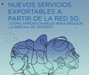Nuevos servicios exportables a partir de la red 5G: ¿Cómo aprovecharlos para reducir la brecha de género?
