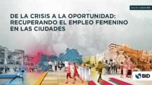 De la crisis a la oportunidad: Recuperando el empleo femenino en las ciudades