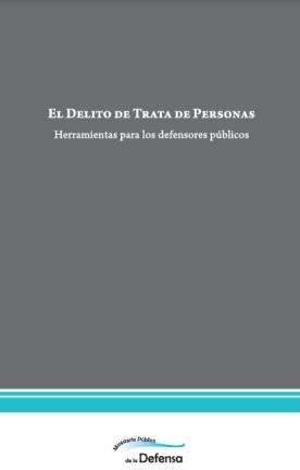 El delito de Trata de Personas. Herramientas para los defensores públicos